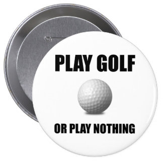 Play Golf Or Nothing Pinback Button