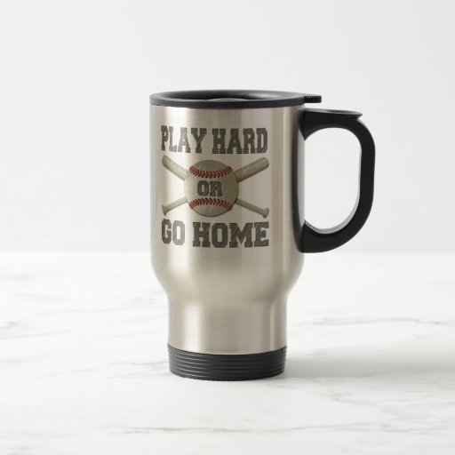 Play Hard or Go Home 15 Oz Stainless Steel Travel Mug