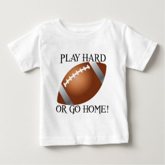 Play Hard or Go Home! Baby T-Shirt