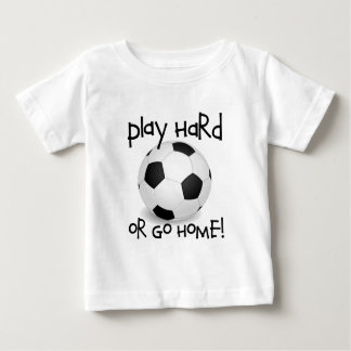 Play Hard or Go Home Baby T-Shirt