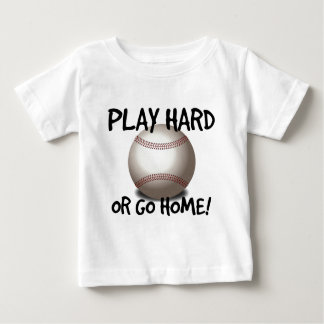 Play Hard or Go Home! Baseball Baby T-Shirt