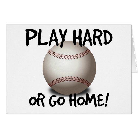 Play Hard or Go Home! Baseball Card