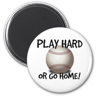 Play Hard or Go Home! Baseball 2 Inch Round Magnet