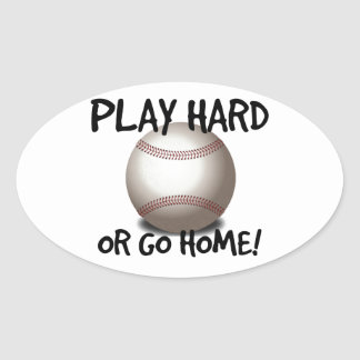 Play Hard or Go Home! Baseball Oval Sticker