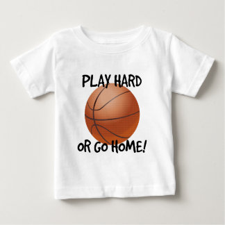 Play Hard or Go Home Basketball Baby T-Shirt