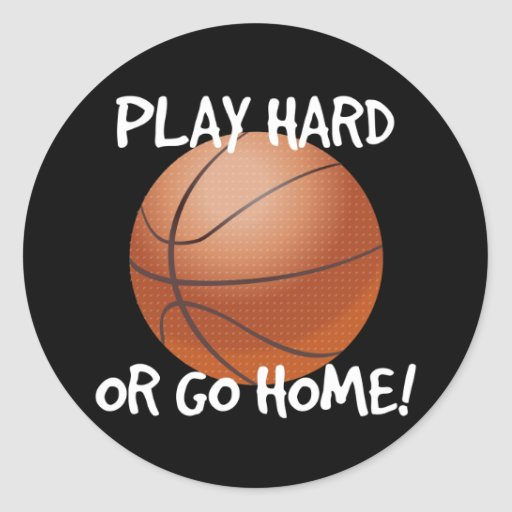 Play Hard or Go Home Basketball Classic Round Sticker