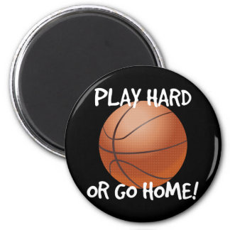 Play Hard or Go Home Basketball Magnet