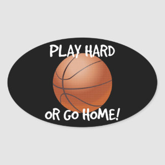 Play Hard or Go Home Basketball Oval Sticker