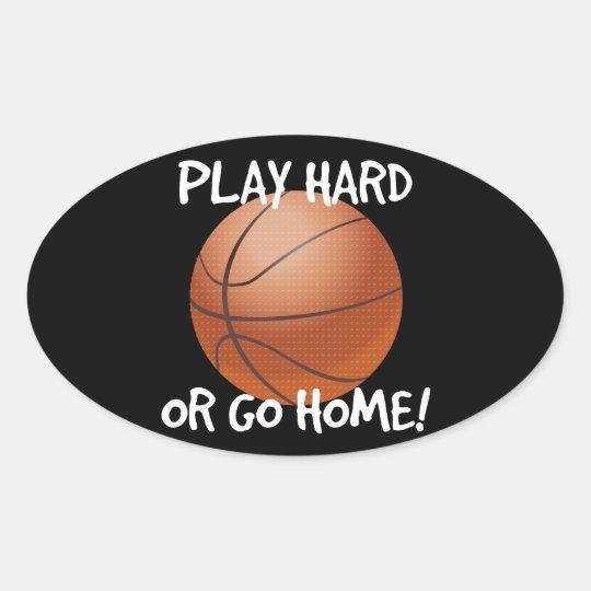 Play Hard or Go Home Basketball Oval Sticker