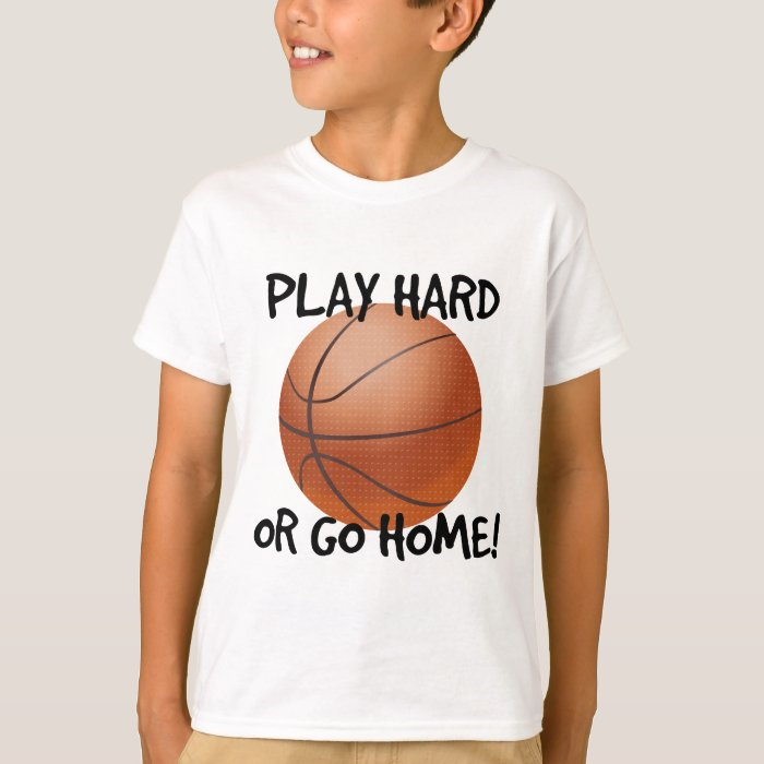 Play Hard or Go Home Basketball T-Shirt