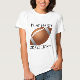 Play Hard or Go Home! T-Shirt