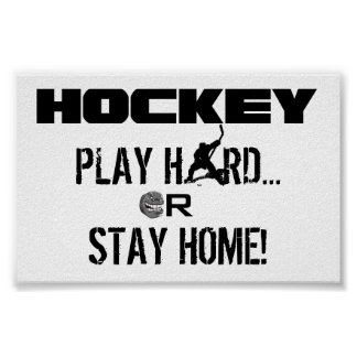 PLAY HARD OR STAY HOME! POSTER
