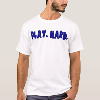 PLAY. HARD. Out of play T-Shirt