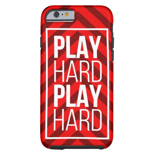 Play Hard, Play Hard Tough iPhone 6 Case