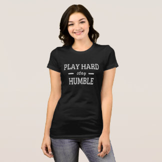 Play Hard Stay Humble T-Shirt