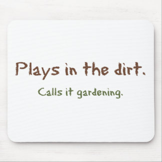 Play in the Dirt - Calls it gardening Mouse Pads
