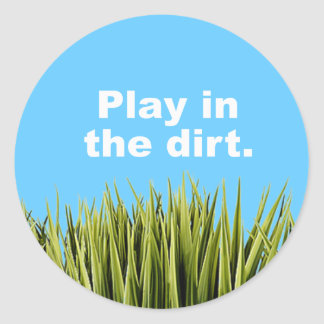 Play in the dirt classic round sticker