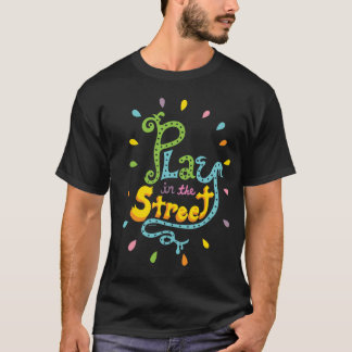 Play in the Street - black T-Shirt