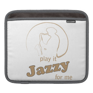 Play it jazzy for me sleeve for iPads