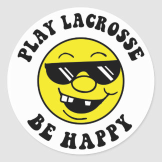 Play Lacrosse Be Happy Classic Round Sticker
