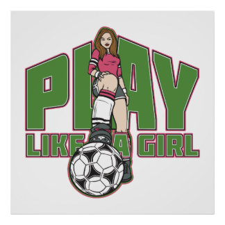 Play Like a Girl Soccer Poster