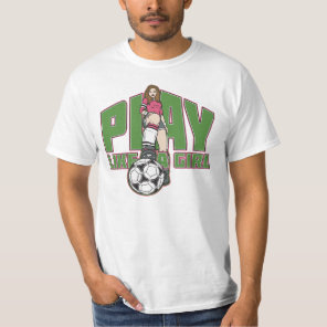 Play Like a Girl Soccer T-Shirt