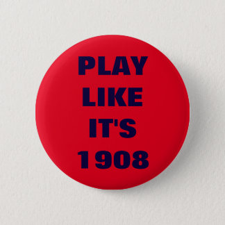 PLAY LIKE IT'S 1908 BUTTON