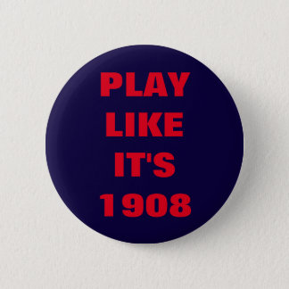 PLAY LIKE IT'S 1908 PINBACK BUTTON