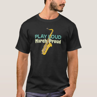 Play Loud March Proud T-Shirt