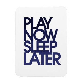 Play now sleep later rectangular photo magnet