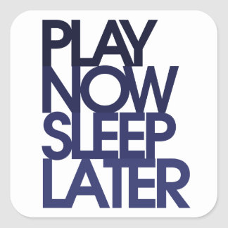 Play now sleep later square sticker