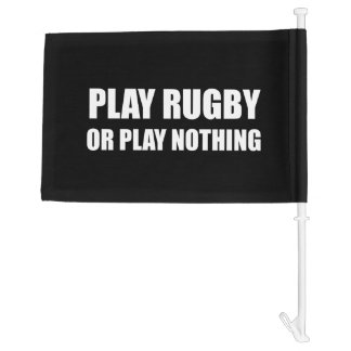 Play Rugby Or Nothing Car Flag