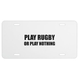 Play Rugby Or Nothing License Plate