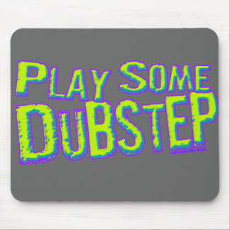 Play some DUBSTEP Mousepad