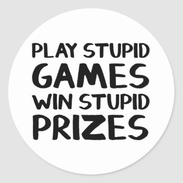 Play stupid games Win stupid prizes Classic Round Sticker