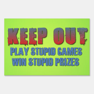 Play Stupid Games, Win Stupid Prizes Signs