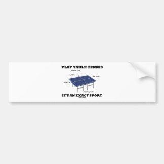 Play Table Tennis It's An Exact Sport (Humor) Bumper Sticker