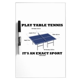 Play Table Tennis It's An Exact Sport (Humor) Dry Erase White Board