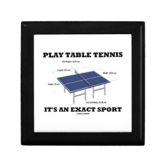 Play Table Tennis It's An Exact Sport (Humor) Jewelry Box