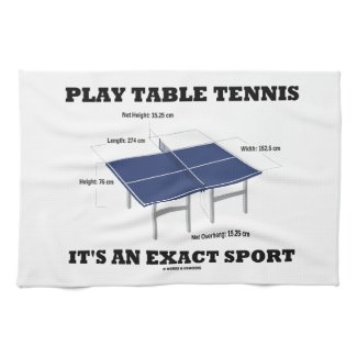 Play Table Tennis It's An Exact Sport (Humor) Kitchen Towel