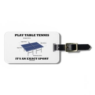 Play Table Tennis It's An Exact Sport (Humor) Travel Bag Tag