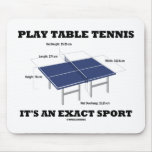 Play Table Tennis It's An Exact Sport (Humor) Mousepad