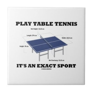 Play Table Tennis It's An Exact Sport (Humor) Tile