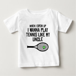 Play Tennis Like My Uncle Baby T-Shirt