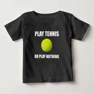 Play Tennis Or Nothing Baby T-Shirt