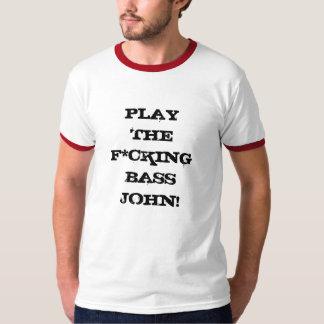 Play The F*cking Bass John! T-shirt