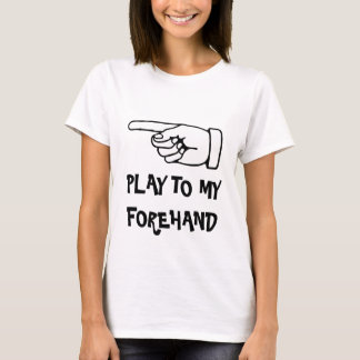 play to my forehand. Humorous tennis t shirt