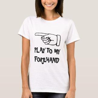 play to my forehand. Humorous tennis t shirt