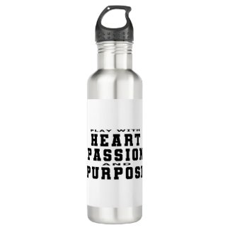 Play with Heart, Passion and Purpose Stainless Steel Water Bottle