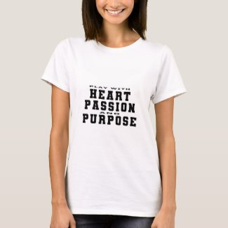 Play with Heart, Passion and Purpose T-Shirt